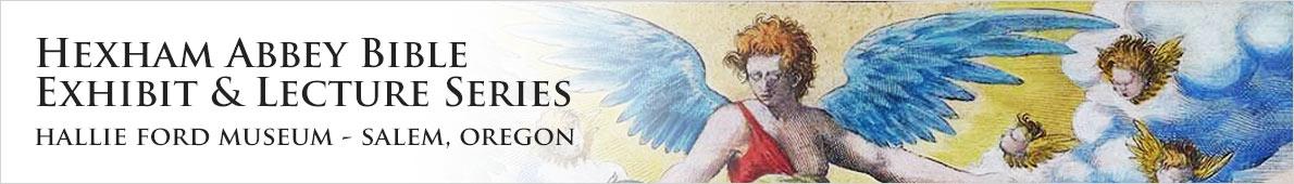 Hexham Abbey Bible Exhibit & Lecture Series - Hallie Ford Museum - Salem, Oregon